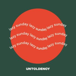 feels like a lazy sunday, Untoldency, Untoldency Magazine, Indie, Musik, Blog, Blogger, Online Indie Musik Magazin, untoldency playlist, untold playlists, sunday mood